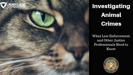 Investigating Animal Crimes: What Law Enforcement and Other Justice Professionals Need to Know