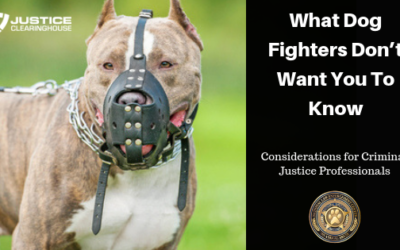 What Dog Fighters Don't Want You to Know: Considerations for the Justice Professional