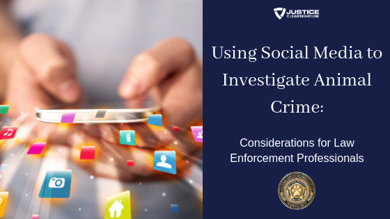 The Use of Social Media to Investigate Animal Crime: Considerations for Law Enforcement Professionals