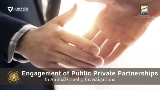 Engagement of Public/Private Partnerships in Animal Cruelty Investigations